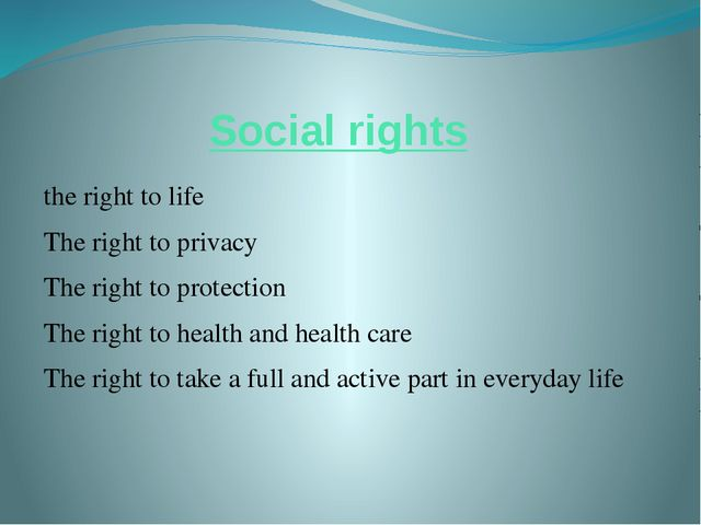 Social rights the right to life The right to privacy The right to protection...