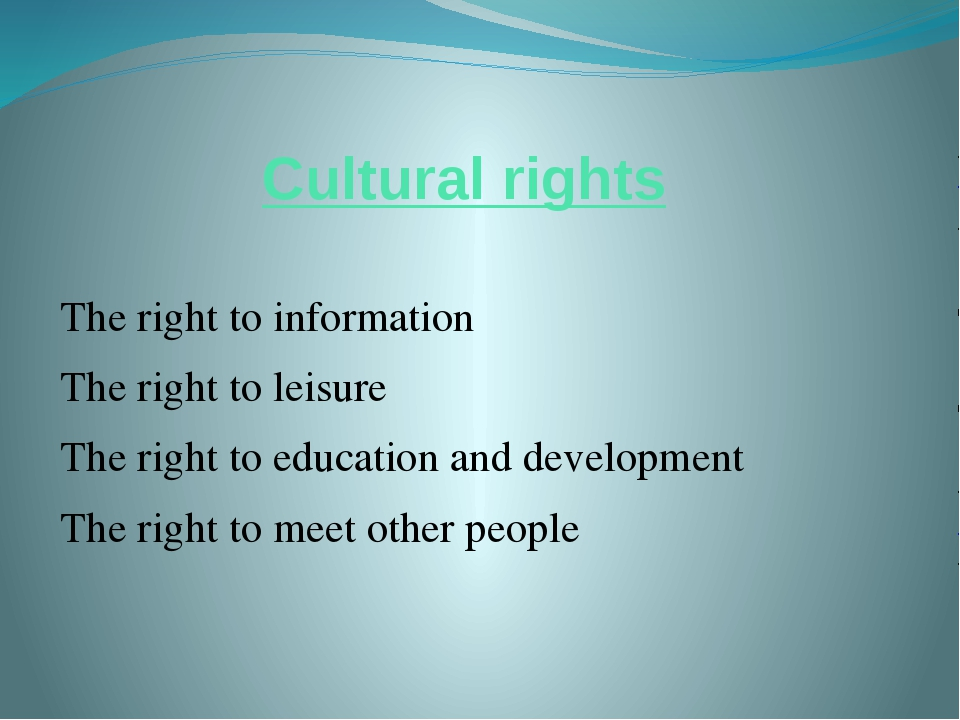 Cultural rights The right to information The right to leisure The right to ed...