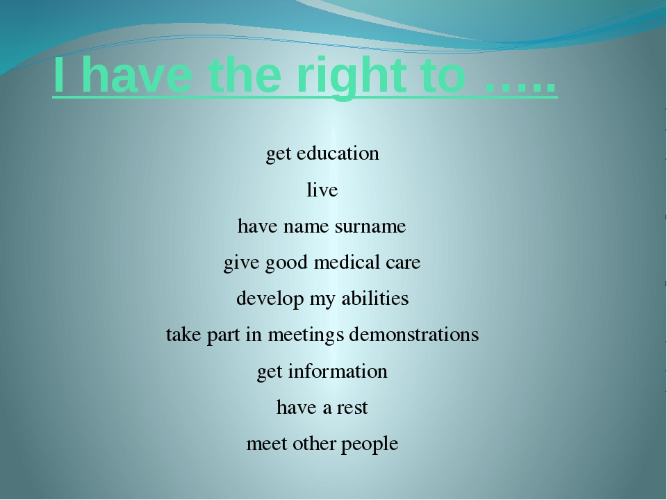 I have the right to ….. get education live have name surname give good medica...