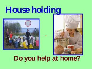 Do you help at home? House holding