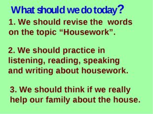"""What should we do today? 1. We should revise the words on the topic """"Housewor"""