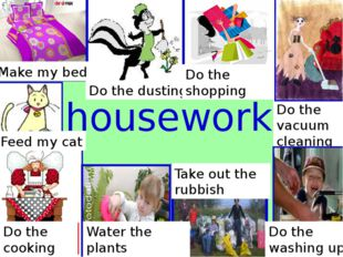 housework Make my bed Do the dusting Do the shopping Do the vacuum cleaning T