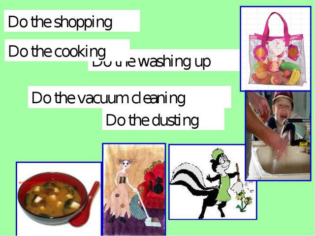 Do the dusting Do the shopping Do the vacuum cleaning Do the washing up Do th...
