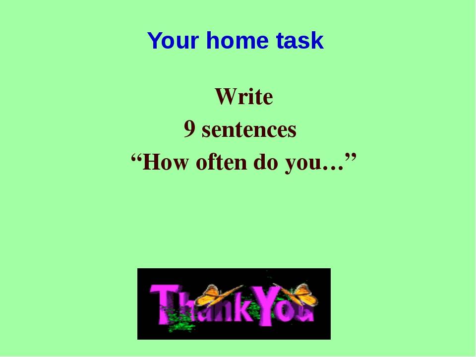 "Your home task Write 9 sentences ""How often do you…"""