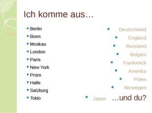Ich komme aus… Berlin Bonn Moskau London Paris New York Prüm Halle Salzburg T