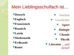 Mein Lieblingsschulfach ist… Deutsch Englisch Französisch Russisch Latein Mat