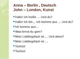 Anna – Berlin, Deutsch John – London, Kunst Hallo! Ich heiße … Und du? Hall