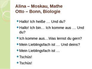 Alina – Moskau, Mathe Otto – Bonn, Biologie Hallo! Ich heiße … Und du? Hallo!