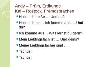 Andy – Prüm, Erdkunde Kai – Rostock, Fremdsprachen Hallo! Ich heiße … Und du?