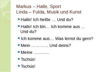 Markus – Halle, Sport Linda – Fulda, Musik und Kunst Hallo! Ich heiße … Und d