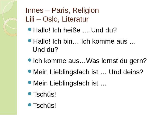 Innes – Paris, Religion Lili – Oslo, Literatur Hallo! Ich heiße … Und du? H...