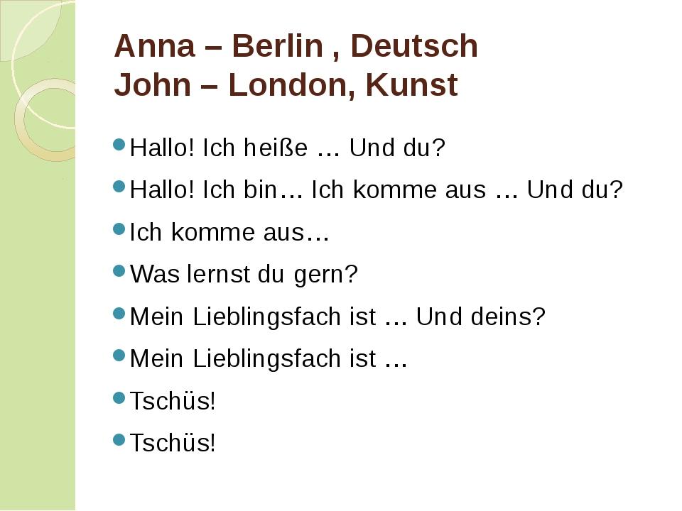 Anna – Berlin, Deutsch John – London, Kunst Hallo! Ich heiße … Und du? Hall...