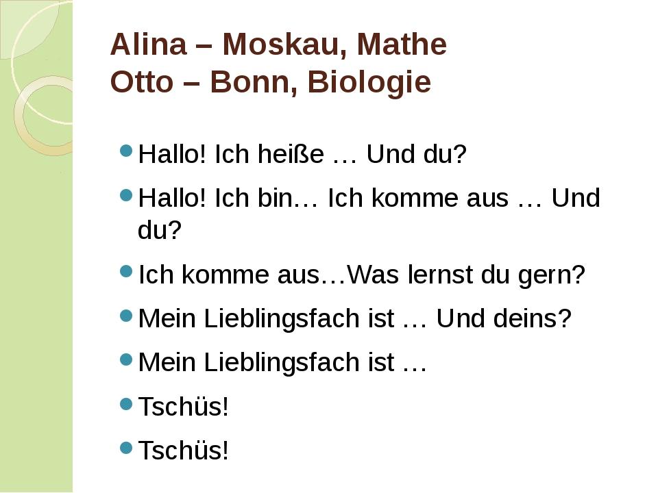 Alina – Moskau, Mathe Otto – Bonn, Biologie Hallo! Ich heiße … Und du? Hallo!...