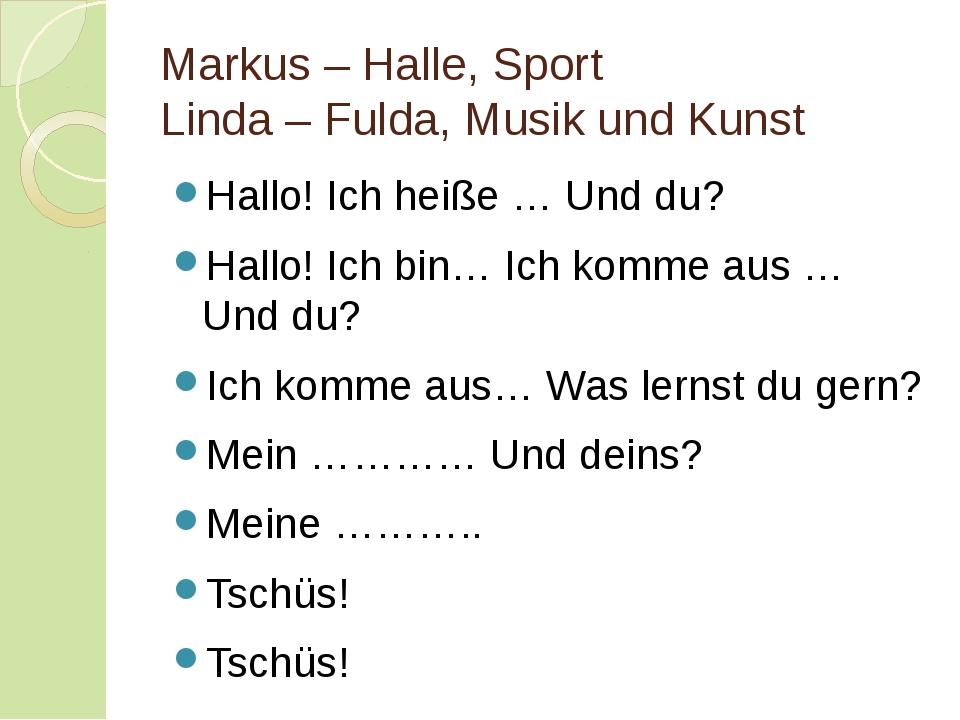 Markus – Halle, Sport Linda – Fulda, Musik und Kunst Hallo! Ich heiße … Und d...