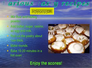«Scones» Enjoy the scones! Mix flour and baking powder. Add butter, sugar, ra