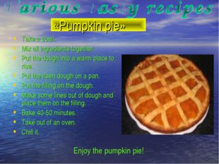 «Pumpkin pie» Take a bowl. Mix all ingredients together. Put the dough into a