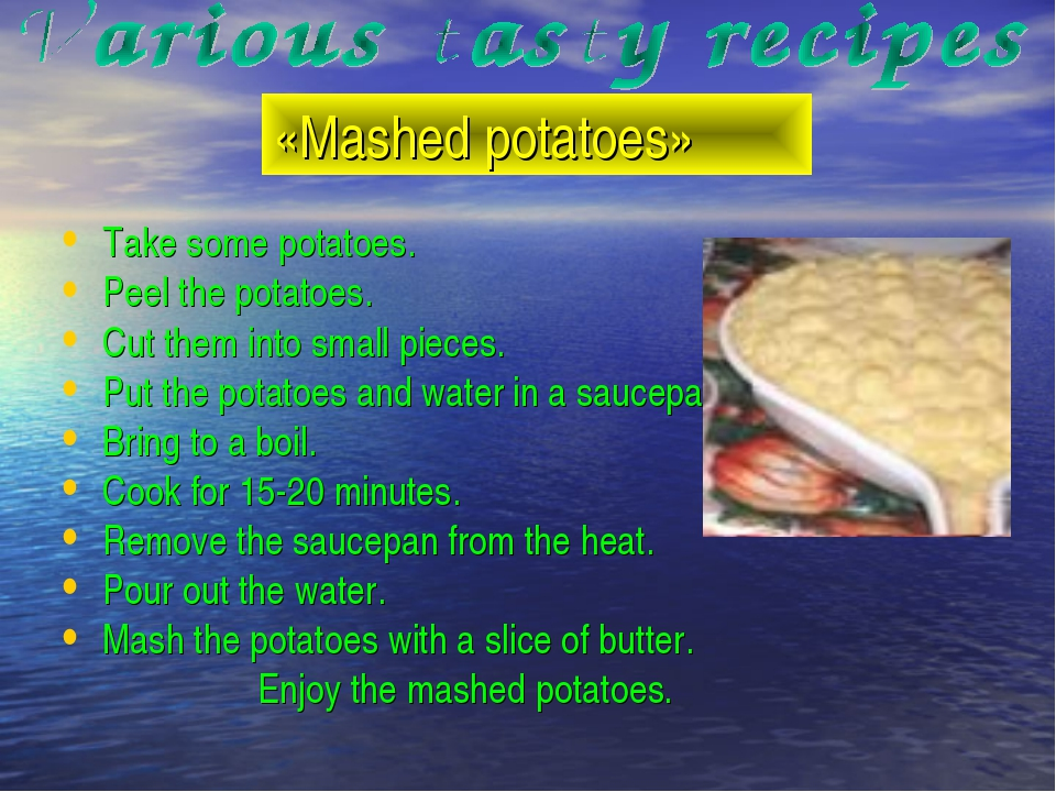 «Mashed potatoes» Take some potatoes. Peel the potatoes. Cut them into small...