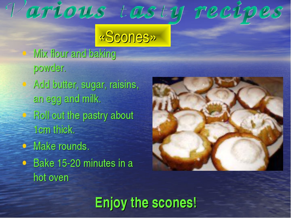 «Scones» Enjoy the scones! Mix flour and baking powder. Add butter, sugar, ra...
