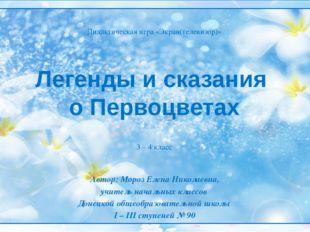 Легенды и сказания о Первоцветах Автор: Мороз Елена Николаевна, учитель нача