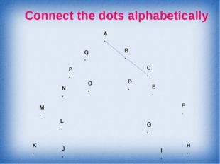 Connect the dots alphabetically A . B . C . D . E . F . G . H . I . J . K . L