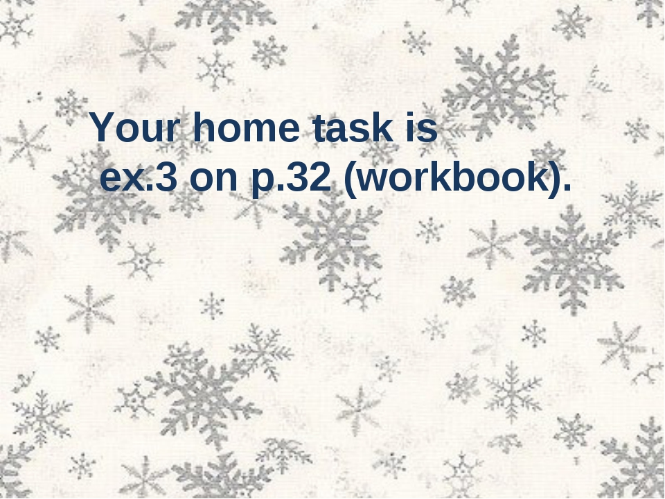 Your home task is ex.3 on p.32 (workbook).