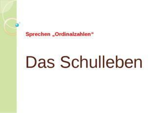 "Das Schulleben Sprechen ""Ordinalzahlen"""