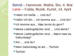 Bernd – Hannover, Mathe, Bio, 4. Mai Lene – Fulda, Musik, Kunst, 14. April Ha