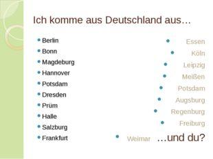 Ich komme aus Deutschland aus… Berlin Bonn Magdeburg Hannover Potsdam Dresden