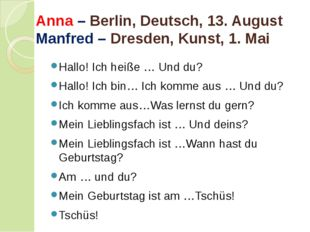 Anna – Berlin, Deutsch, 13. August Manfred – Dresden, Kunst, 1. Mai Hallo! I