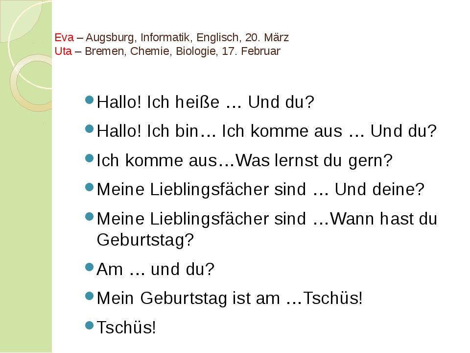 Eva – Augsburg, Informatik, Englisch, 20. März Uta – Bremen, Chemie, Biologie...