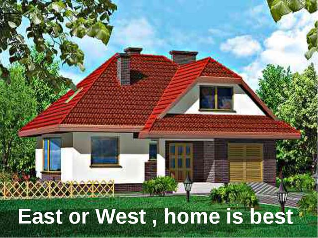 East or West , home is best