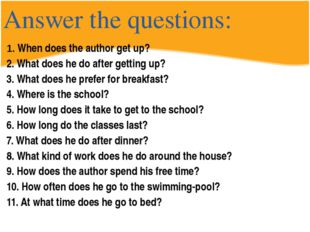 Answer the questions: 1. When does the author get up? 2. What does he do afte