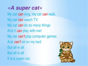 «A super cat» My cat can sing, my cat can walk, My cat can watch TV. My cat c