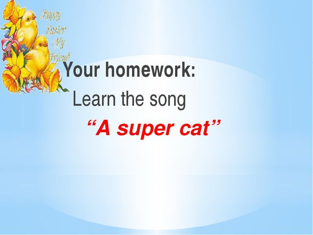 "Your homework: Learn the song ""A super cat"""