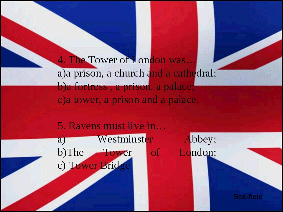 Sea-field 4. The Tower of London was… a prison, a church and a cathedral; a f...