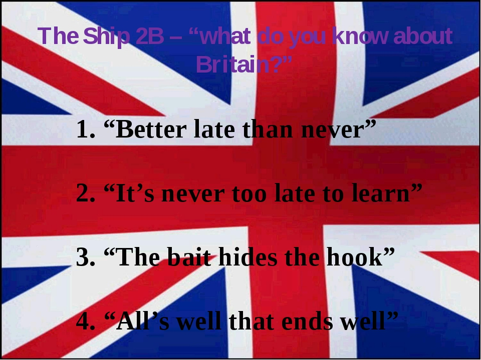 """The Ship 2B – """"what do you know about Britain?"""" 1. """"Better late than never"""" 2..."""