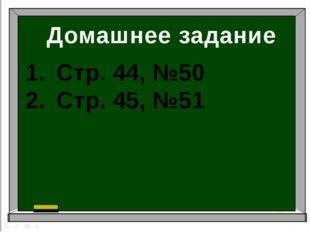 Домашнее задание Стр. 44, №50 Стр. 45, №51