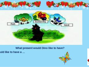 What present would Dino like to have? Dino would like to have a …