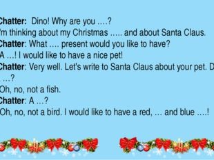 Miss Chatter: Dino! Why are you ….? Dino:I'm thinking about my Christmas …..