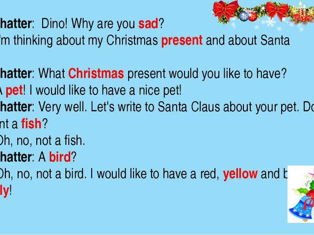 Miss Chatter: Dino! Why are you sad? Dino:I'm thinking about my Christmas p...