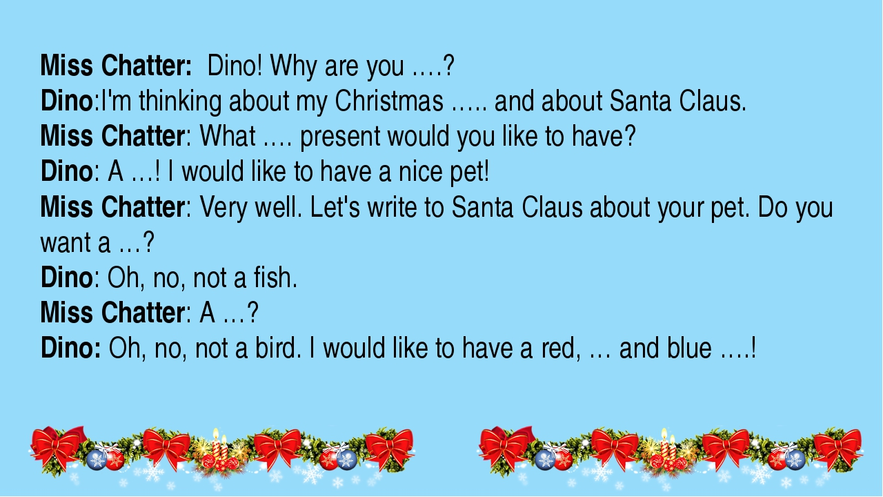 Miss Chatter: Dino! Why are you ….? Dino:I'm thinking about my Christmas ….....