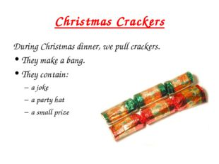 Christmas Crackers During Christmas dinner, we pull crackers. They make a ban