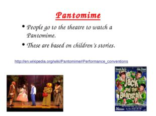 Pantomime People go to the theatre to watch a Pantomime. These are based on c