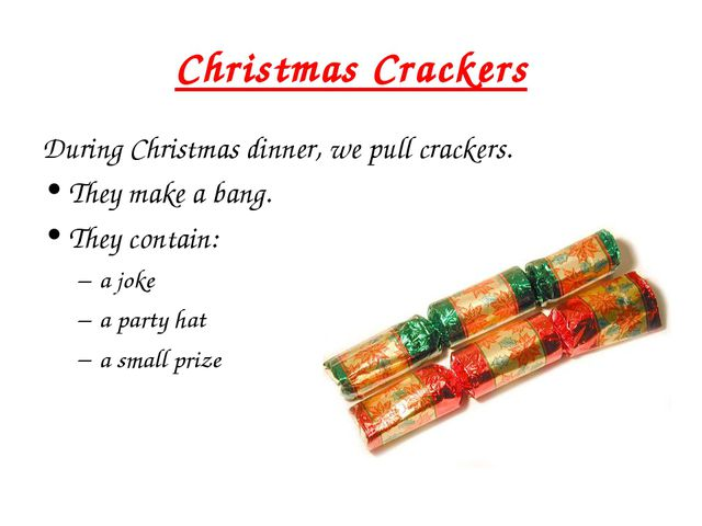 Christmas Crackers During Christmas dinner, we pull crackers. They make a ban...