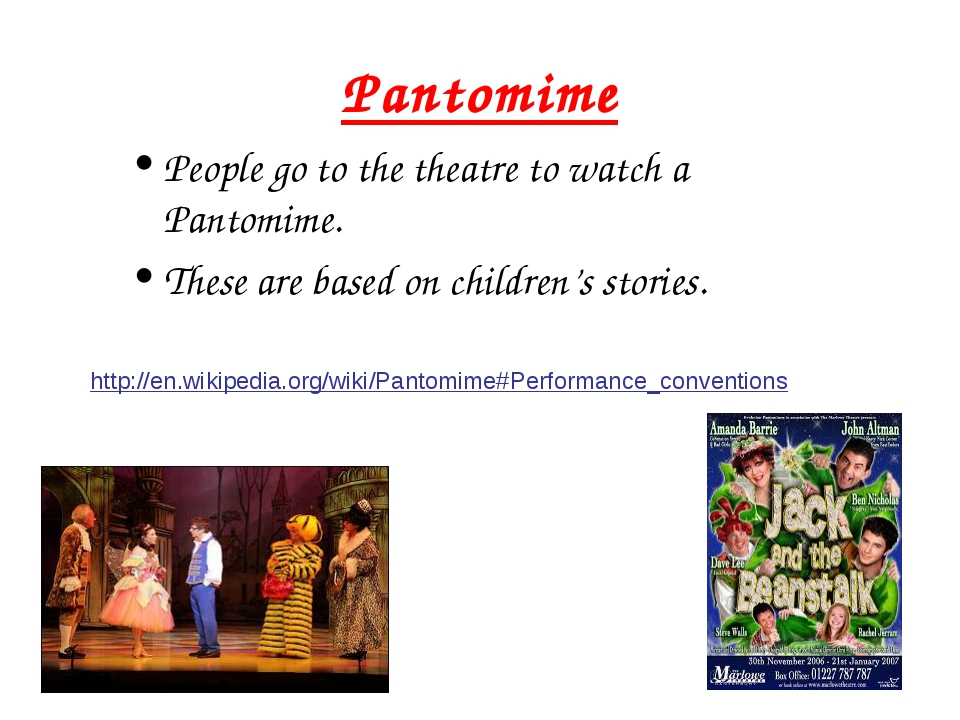Pantomime People go to the theatre to watch a Pantomime. These are based on c...
