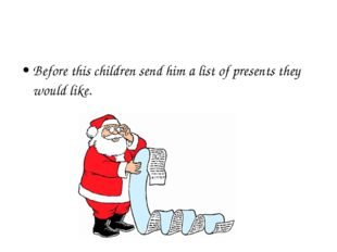 Before this children send him a list of presents they would like.