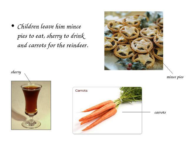 Children leave him mince pies to eat, sherry to drink and carrots for the rei...