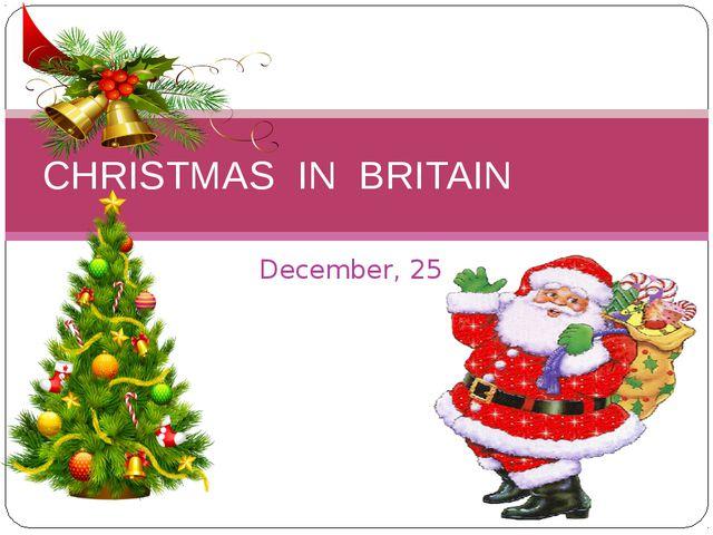 December, 25 CHRISTMAS IN BRITAIN