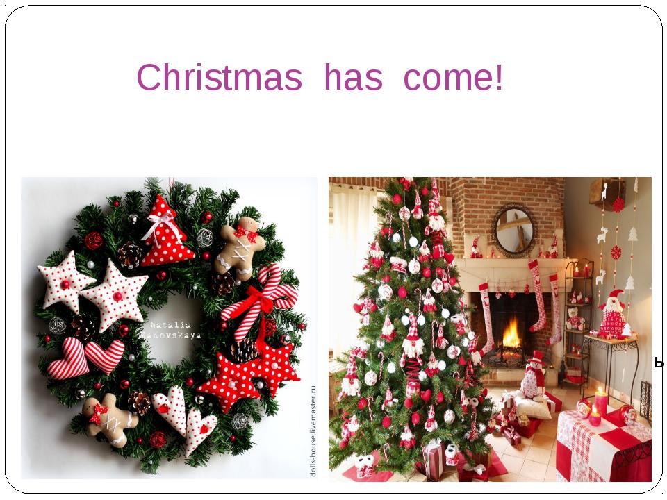 Christmas has come!