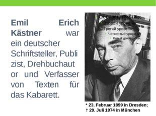 Emil Erich Kästner war eindeutscher Schriftsteller,Publizist,Drehbuchauto